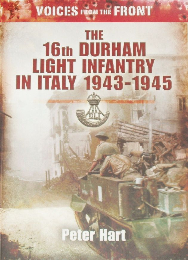 The 16th Durham Light Infantry in Italy 1943-1945, by Peter Hart